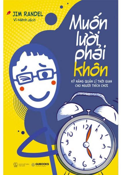 muon-luoi-phai-khon-ky-nang-quan-ly-thoi-gian-cho-nguoi-thich-choi-1-mua-sach-hay