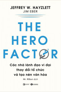 the-hero-factor--cac-nha-lanh-dao-vi-dai-thay-doi-to-chuc-va-tao-nen-van-hoa-mua-sach-hay